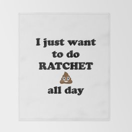 Ratchet Shit Throw Blanket