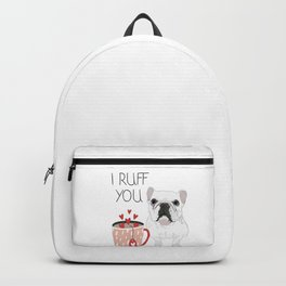 I Ruff You French Bulldog Backpack