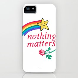 nothing matters iPhone Case