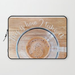 How I  take it coffee cup Laptop Sleeve