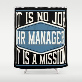 HR Manager  - It Is No Job, It Is A Mission Shower Curtain