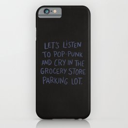 Let's Listen To Pop-Punk And Cry iPhone Case