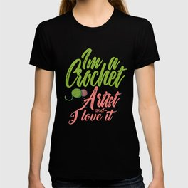 I'm A Crochet Artist And Love It T-shirt