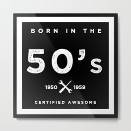 Born in the 50s. Certified Awesome Metal Print