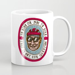 To Bike Or Not To Bike - This Is Not The Question Coffee Mug