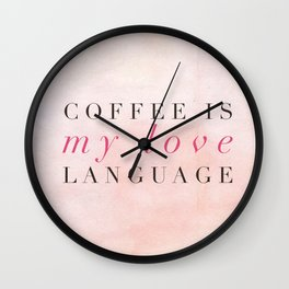 Coffee is my love language Wall Clock
