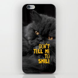 Don't Tell Me to Smile iPhone Skin