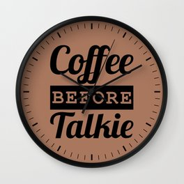 Coffee Before Talkie Wall Clock