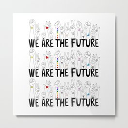 We Are The Future Metal Print