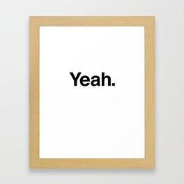 Yeah. Framed Art Print