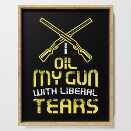 I oil my guns with liberal tears - Gun control liberal Gifts Serving Tray