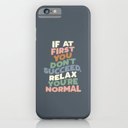 If At First You Don't Succeed Relax You're Normal peach pink green blue and white iPhone Case