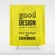 Good Design goes to Heaven, Bad Design goes Everywhere Shower Curtain