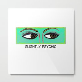 Slightly Psychic Metal Print