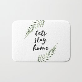 lets stay home Bath Mat