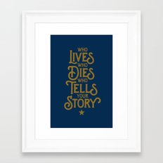 Who LIVES, who DIES, who TELLS your STORY - Hamilton Framed Art Print