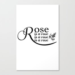 Rose is a rose is a rose is a rose Canvas Print
