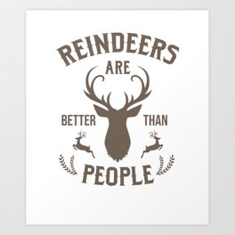 Reindeers are Better Than People Christmas Day Xmas Celebration Christmas Eve Gifts Art Print