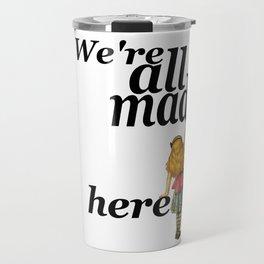 We Are All Mad Here - Alice In Wonderland Travel Mug