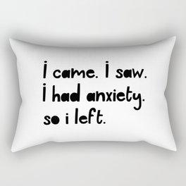 I Came. I Saw. I Had Anxiety. So I Left. Rectangular Pillow