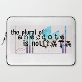 The Plural of Anecdote is NOT Data (color) Laptop Sleeve