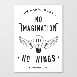 The Man Who Has No Imagination Has No Wings Canvas Print