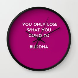 Buddha inspiration quotes - You only lose what you cling to Wall Clock