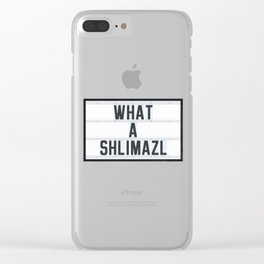 What a Shlimazl Clear iPhone Case
