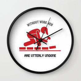 Without work men are utterly undone Wall Clock