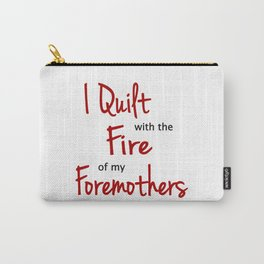 I Quilt with the Fire of my Foremothers Carry-All Pouch