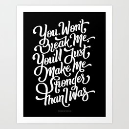 """You won´t break me, you´ll just make me stronger than I was"" Art Print"