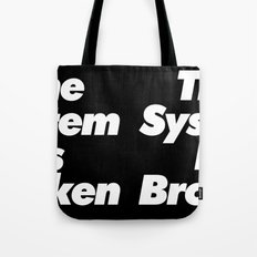 The System Is Broken Tote Bag