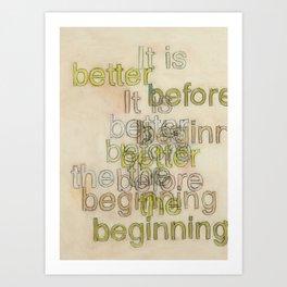 Better Before The Beginning Art Print