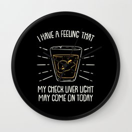 My Check Liver Light May Come On Fun Whiskey Gift Wall Clock