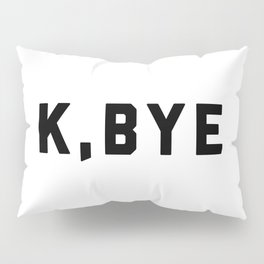 K, Bye Funny Quote Pillow Sham