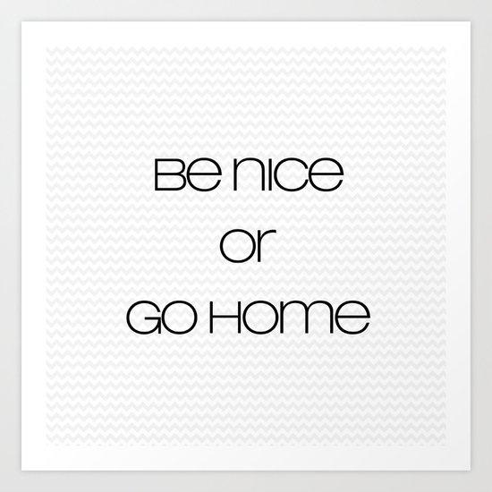 be nice or go home Art Print