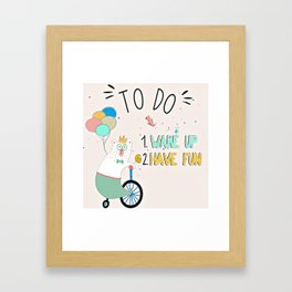 Wake up and have fun! Framed Art Print