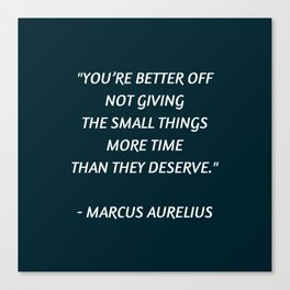 Stoic Inspiration - Marcus Aurelius - not giving the small things more time than they deserve Canvas Print