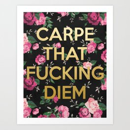 Carpe that Fucking Diem Art Print