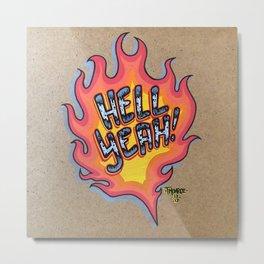 Hell Yeah! Metal Print