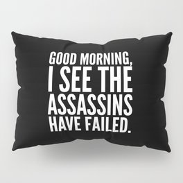 Good morning, I see the assassins have failed. (Black) Pillow Sham