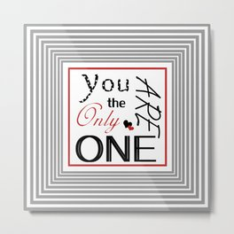 You are the only one Metal Print