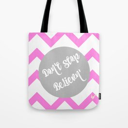 Don't stop Believn' Tote Bag