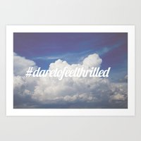 Dare to feel thrilled Art Print