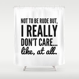 DON'T CARE AT ALL Shower Curtain