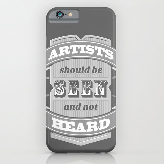 Artists Should Be Seen and Not Heard iPhone & iPod Case