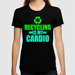 Recycling Is My Cardio Eco Green Environmentalist T-shirt