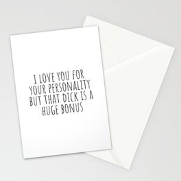 I Love You For Your Personality but Your Dick is a Huge Bonus Stationery Cards