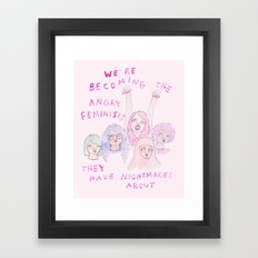 We're becoming the angry feminists they have nightmares about Framed Art Print