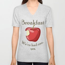 Breakfast - We've had one, yes. Unisex V-Neck